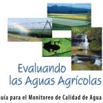 Evaluando Las Aquas Agricolas-Guia para el Monitoreo de Calidad de Agua
